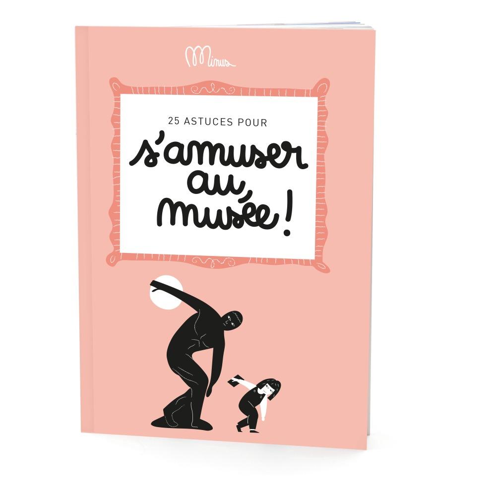 Minus Editions - 25 astuces pour s'amuser au musée - Rose